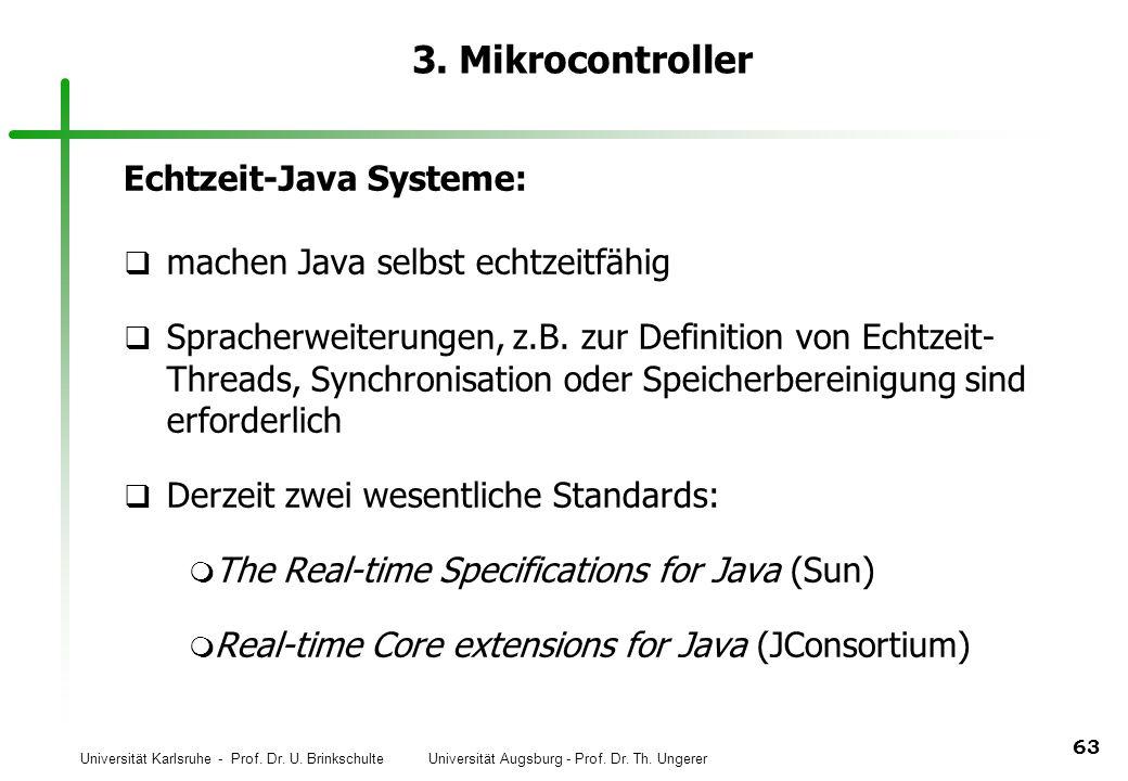 Universität Karlsruhe - Prof. Dr. U. Brinkschulte Universität Augsburg - Prof. Dr. Th. Ungerer 63 3. Mikrocontroller Echtzeit-Java Systeme: q machen J