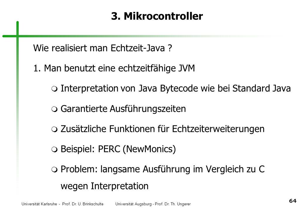 Universität Karlsruhe - Prof. Dr. U. Brinkschulte Universität Augsburg - Prof. Dr. Th. Ungerer 64 3. Mikrocontroller Wie realisiert man Echtzeit-Java