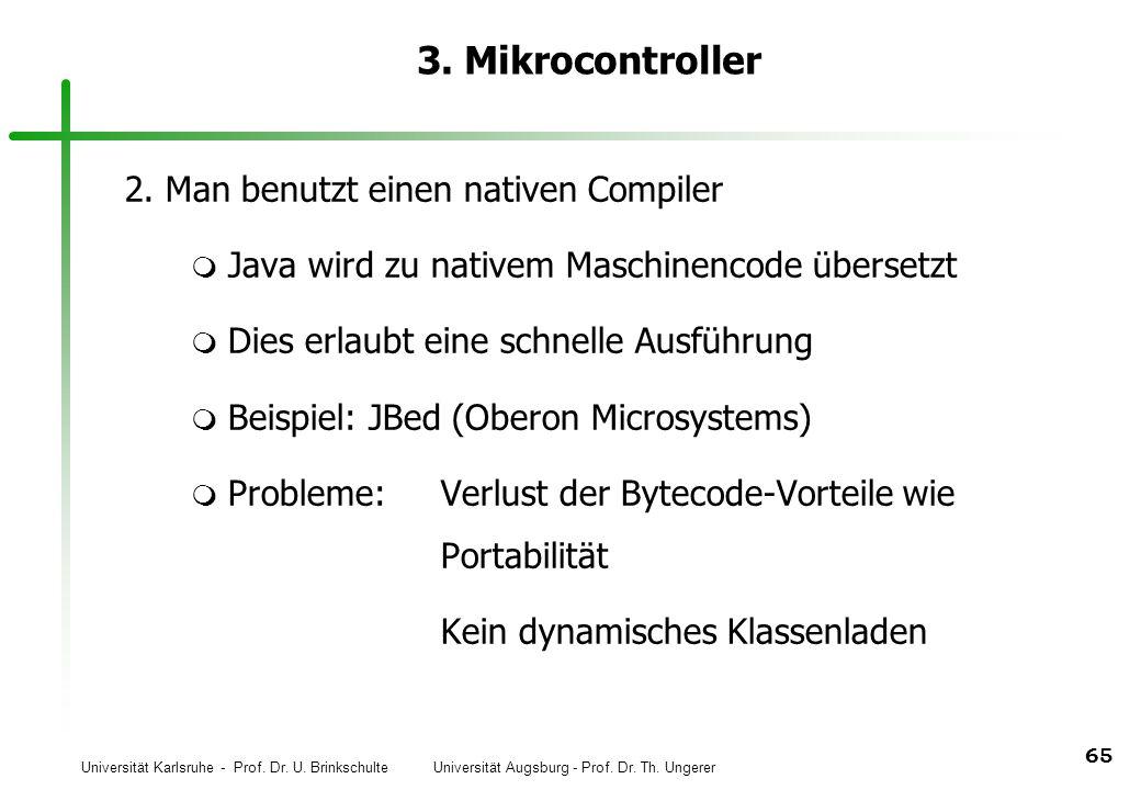 Universität Karlsruhe - Prof. Dr. U. Brinkschulte Universität Augsburg - Prof. Dr. Th. Ungerer 65 3. Mikrocontroller 2. Man benutzt einen nativen Comp