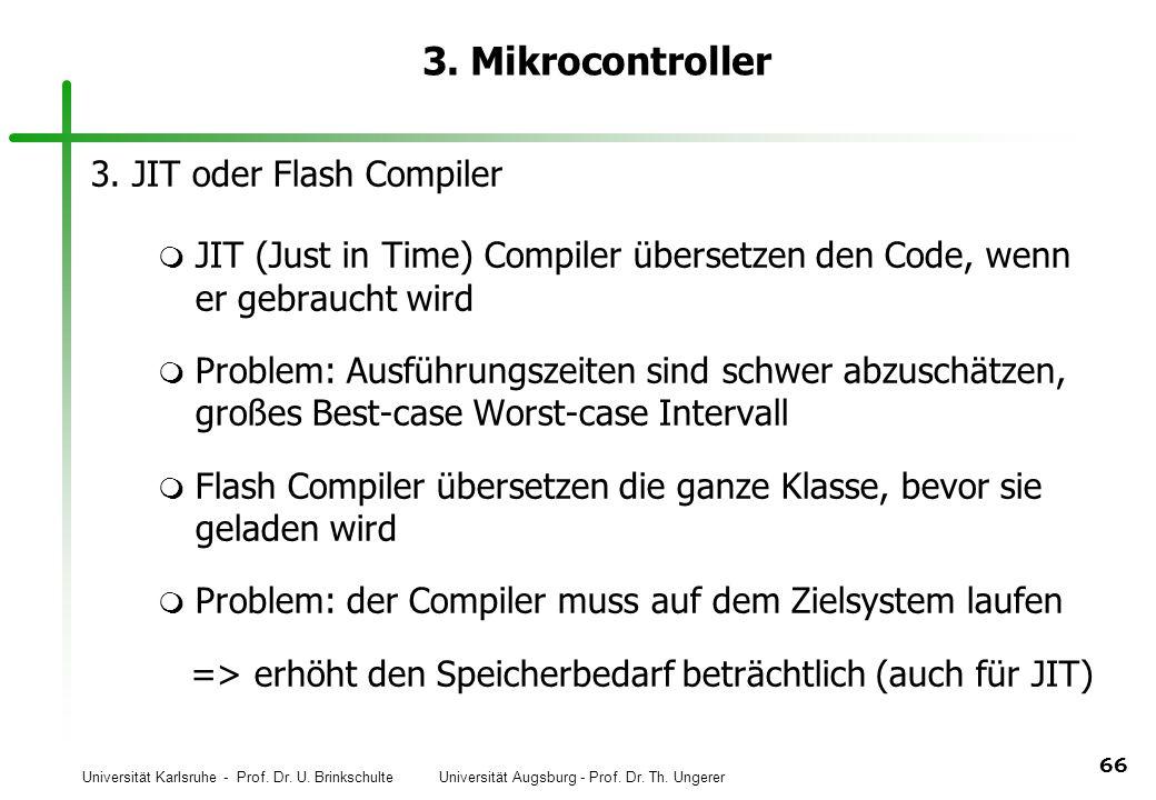 Universität Karlsruhe - Prof. Dr. U. Brinkschulte Universität Augsburg - Prof. Dr. Th. Ungerer 66 3. Mikrocontroller 3. JIT oder Flash Compiler m JIT