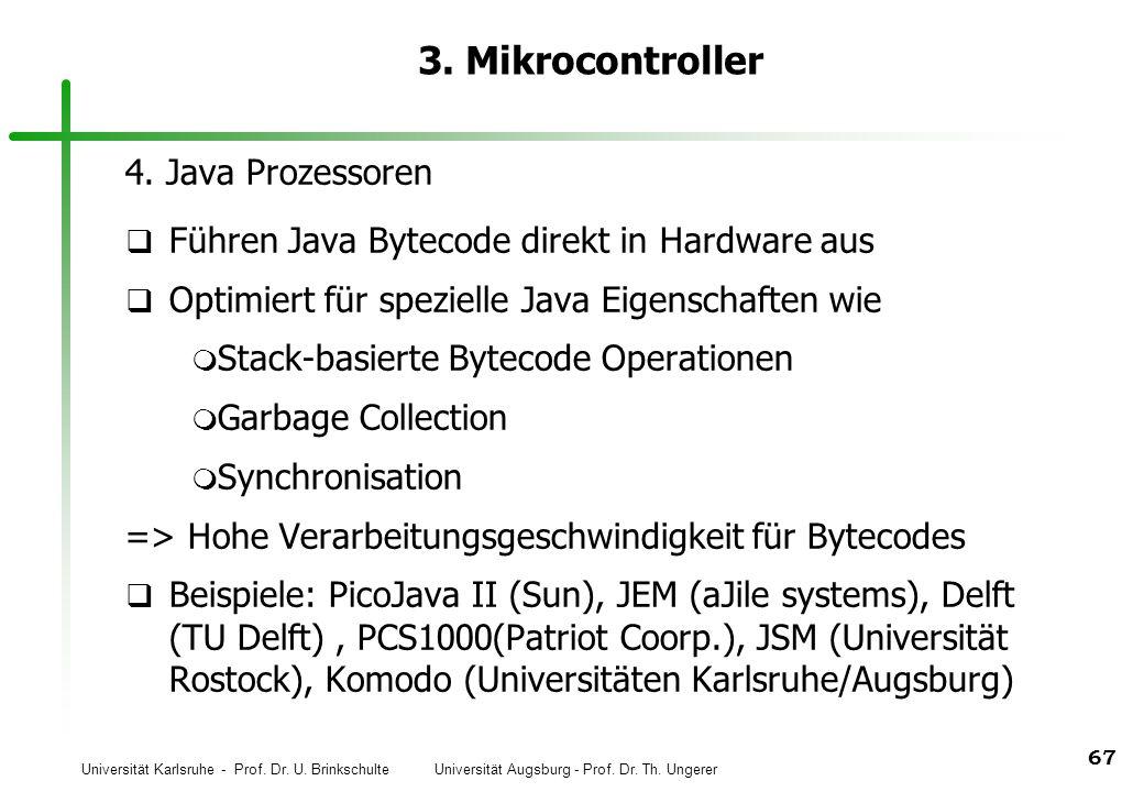 Universität Karlsruhe - Prof. Dr. U. Brinkschulte Universität Augsburg - Prof. Dr. Th. Ungerer 67 3. Mikrocontroller 4. Java Prozessoren q Führen Java