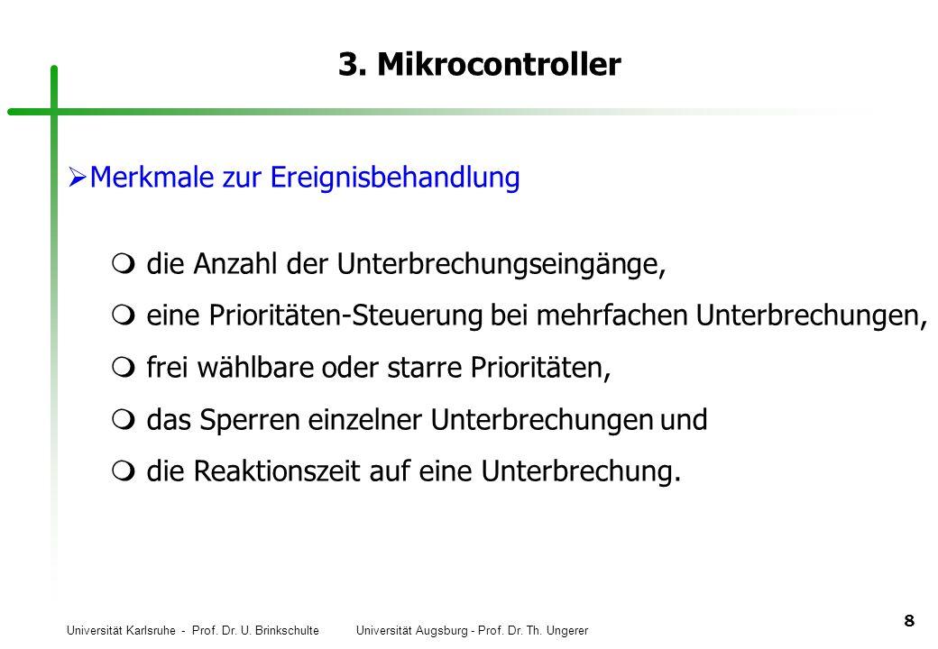 Universität Karlsruhe - Prof. Dr. U. Brinkschulte Universität Augsburg - Prof. Dr. Th. Ungerer 8 3. Mikrocontroller Merkmale zur Ereignisbehandlung di