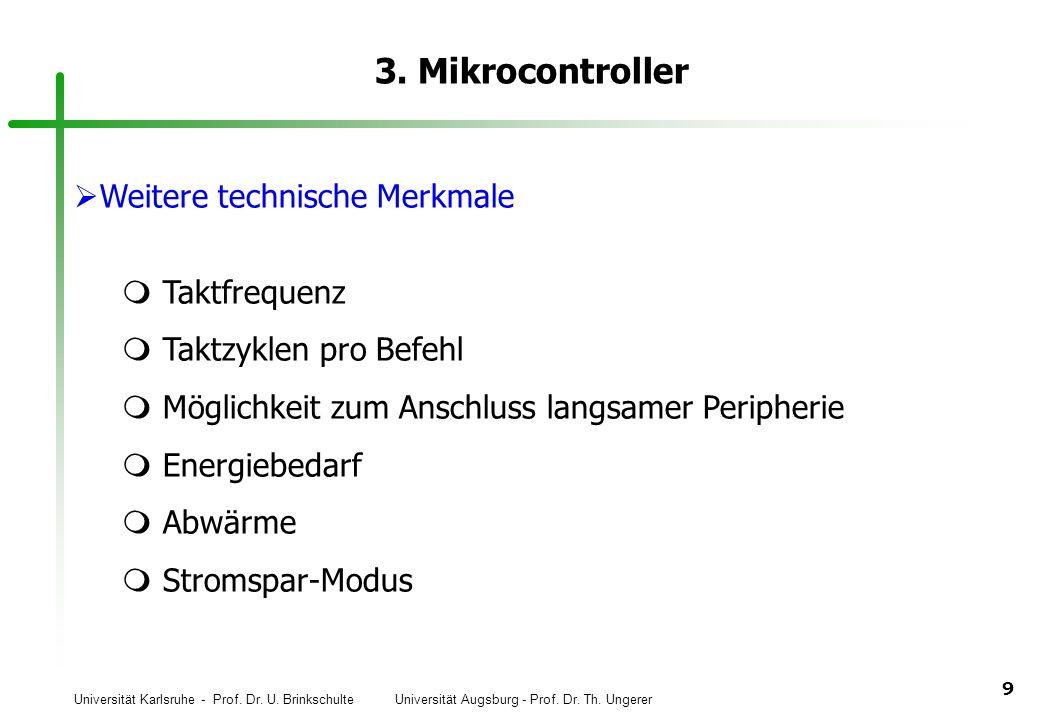 Universität Karlsruhe - Prof. Dr. U. Brinkschulte Universität Augsburg - Prof. Dr. Th. Ungerer 9 3. Mikrocontroller Weitere technische Merkmale Taktfr