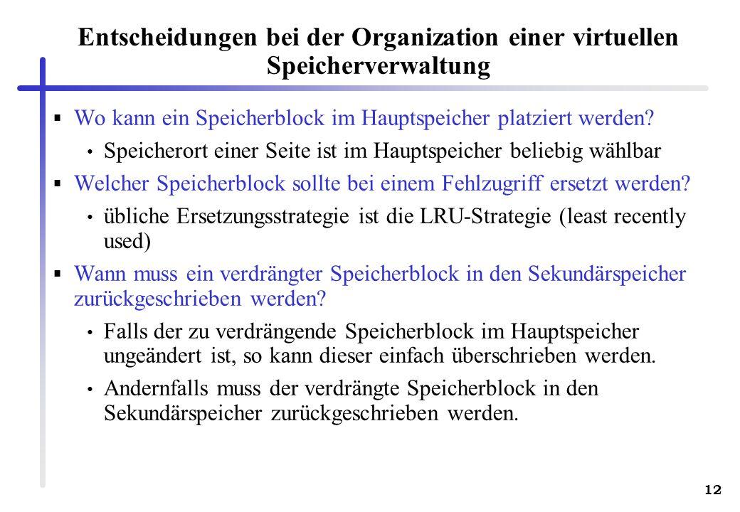 12 Entscheidungen bei der Organization einer virtuellen Speicherverwaltung Wo kann ein Speicherblock im Hauptspeicher platziert werden? Speicherort ei