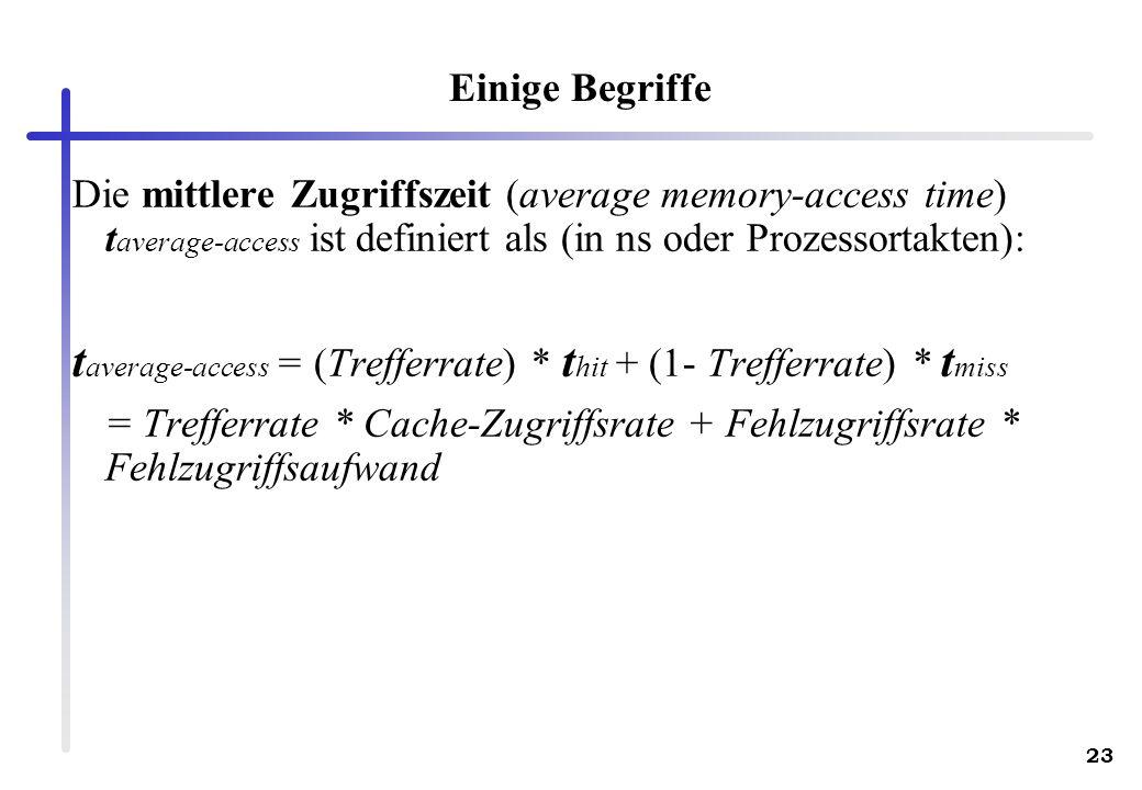 23 Die mittlere Zugriffszeit (average memory-access time) t average-access ist definiert als (in ns oder Prozessortakten): t average-access = (Treffer