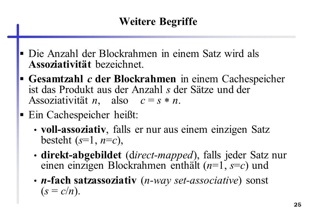 25 Weitere Begriffe Die Anzahl der Blockrahmen in einem Satz wird als Assoziativität bezeichnet. Gesamtzahl c der Blockrahmen in einem Cachespeicher i