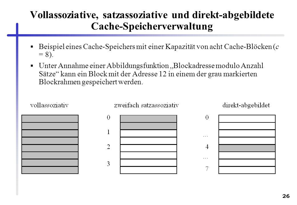 26 Vollassoziative, satzassoziative und direkt-abgebildete Cache-Speicherverwaltung Beispiel eines Cache-Speichers mit einer Kapazität von acht Cache-