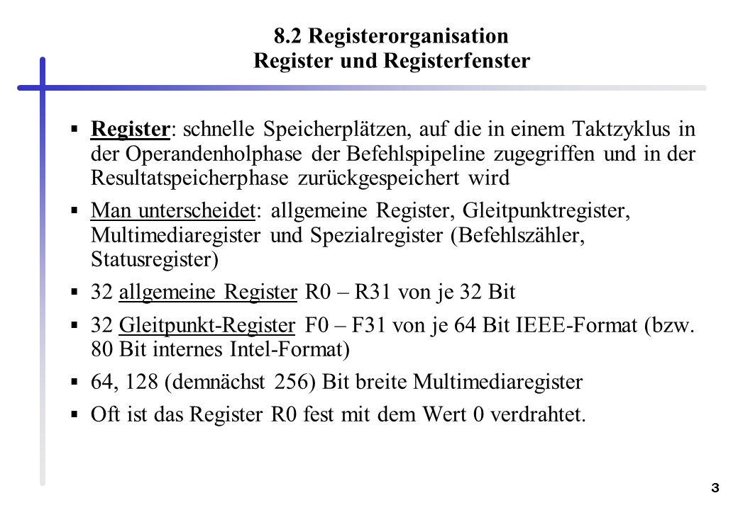 3 8.2 Registerorganisation Register und Registerfenster Register: schnelle Speicherplätzen, auf die in einem Taktzyklus in der Operandenholphase der B