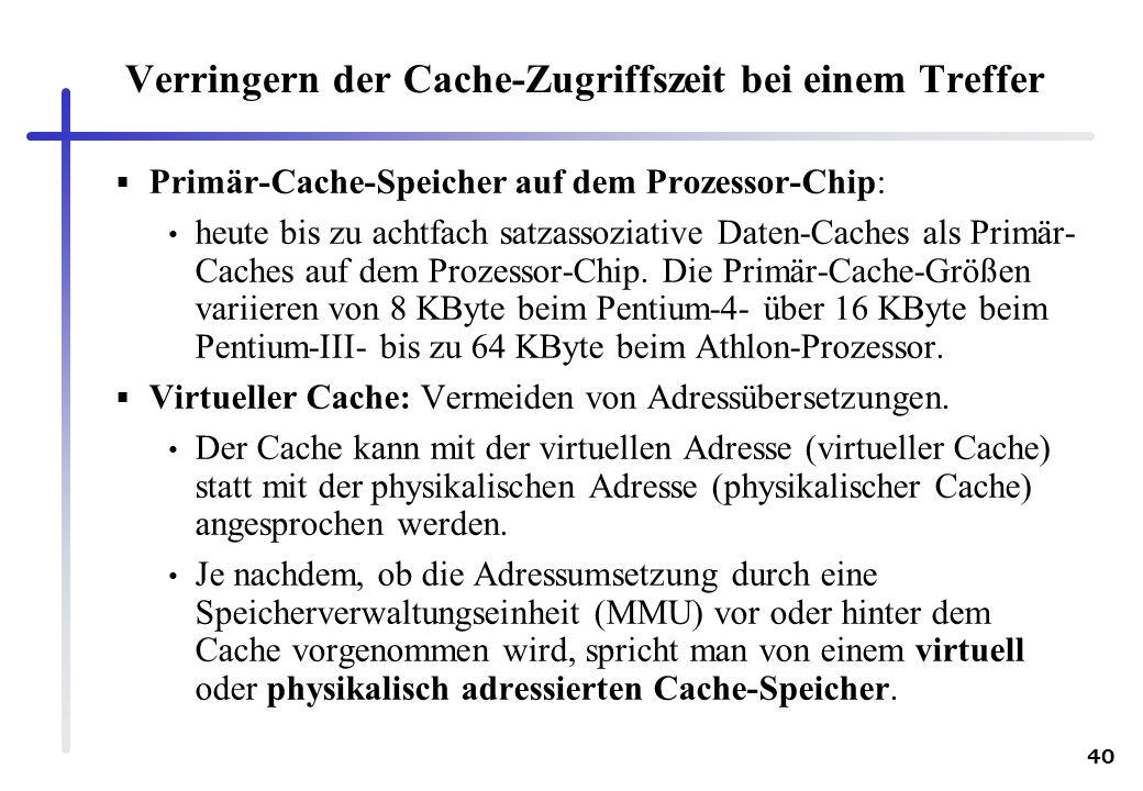 40 Verringern der Cache-Zugriffszeit bei einem Treffer Primär-Cache-Speicher auf dem Prozessor-Chip: heute bis zu achtfach satzassoziative Daten-Cache