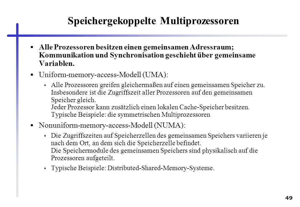 49 Alle Prozessoren besitzen einen gemeinsamen Adressraum; Kommunikation und Synchronisation geschieht über gemeinsame Variablen. Uniform-memory-acces