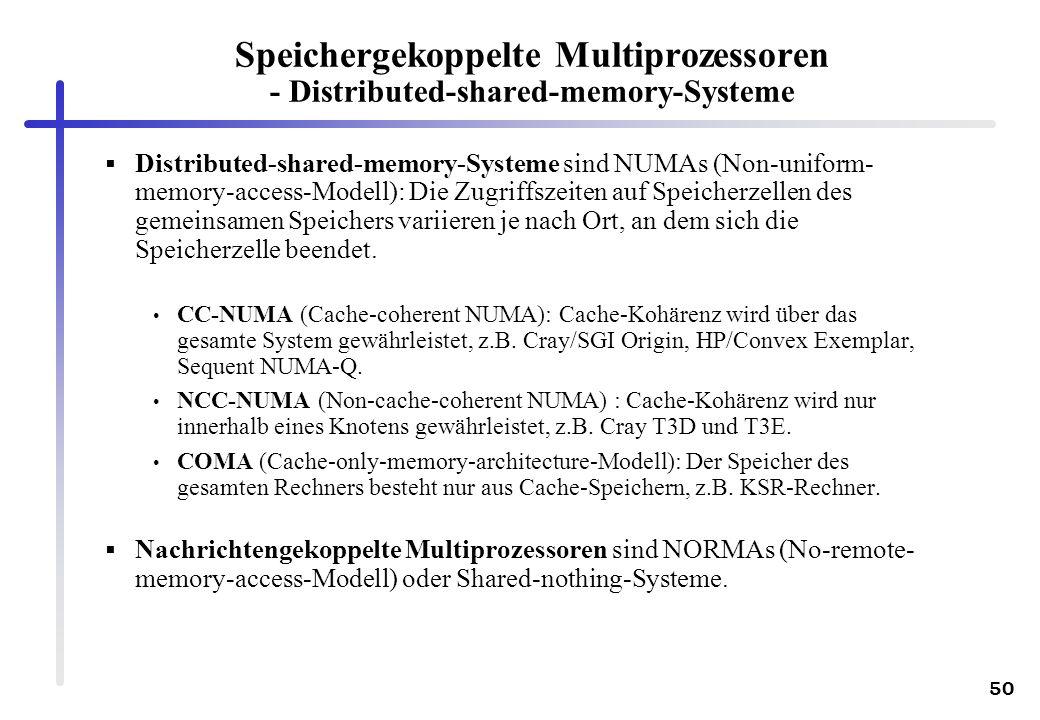 50 Distributed-shared-memory-Systeme sind NUMAs (Non-uniform- memory-access-Modell): Die Zugriffszeiten auf Speicherzellen des gemeinsamen Speichers v