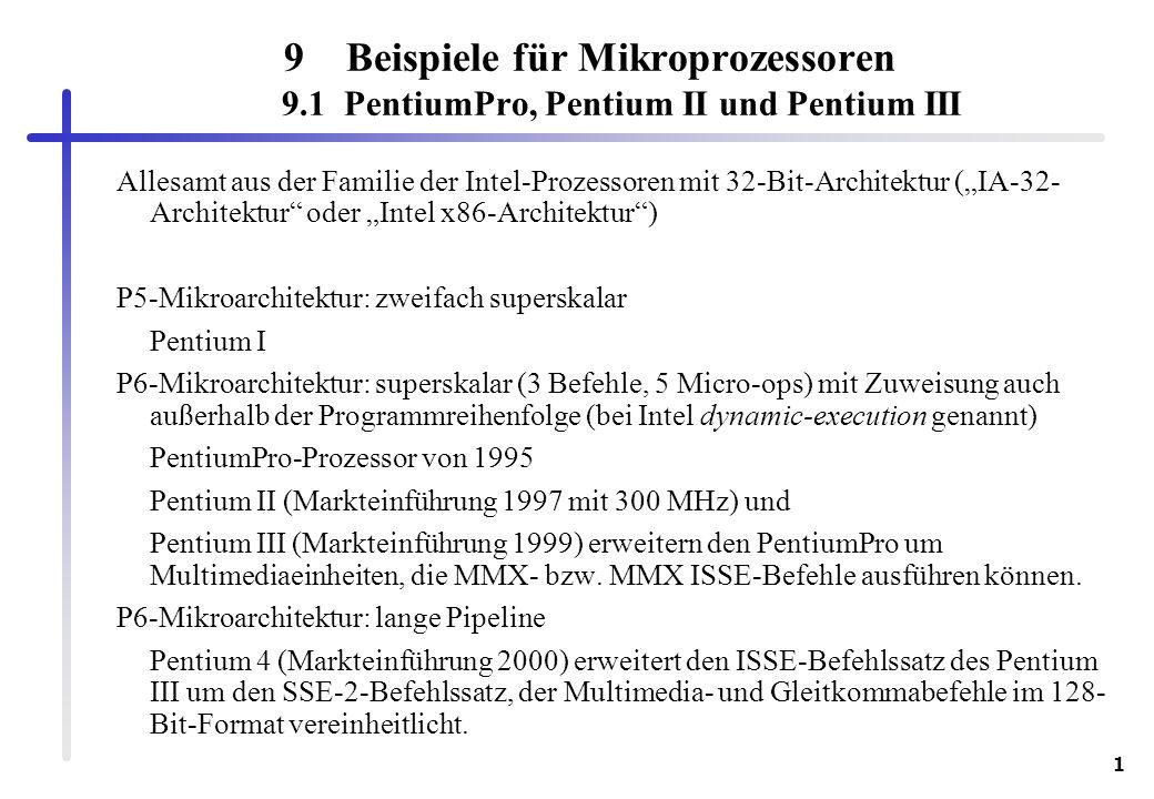 1 9Beispiele für Mikroprozessoren 9.1 PentiumPro, Pentium II und Pentium III Allesamt aus der Familie der Intel-Prozessoren mit 32-Bit-Architektur (IA
