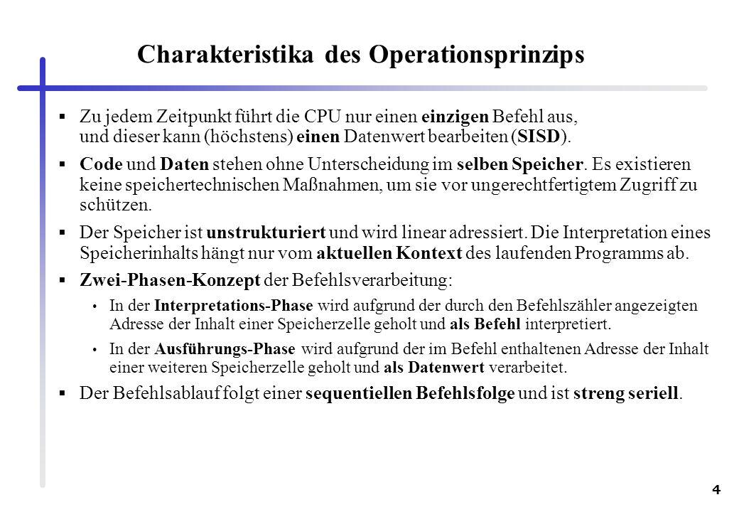 4 Charakteristika des Operationsprinzips Zu jedem Zeitpunkt führt die CPU nur einen einzigen Befehl aus, und dieser kann (höchstens) einen Datenwert b
