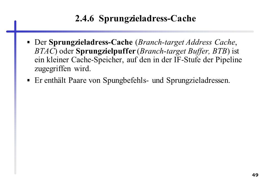 49 2.4.6 Sprungzieladress-Cache Der Sprungzieladress-Cache (Branch-target Address Cache, BTAC) oder Sprungzielpuffer (Branch-target Buffer, BTB) ist e