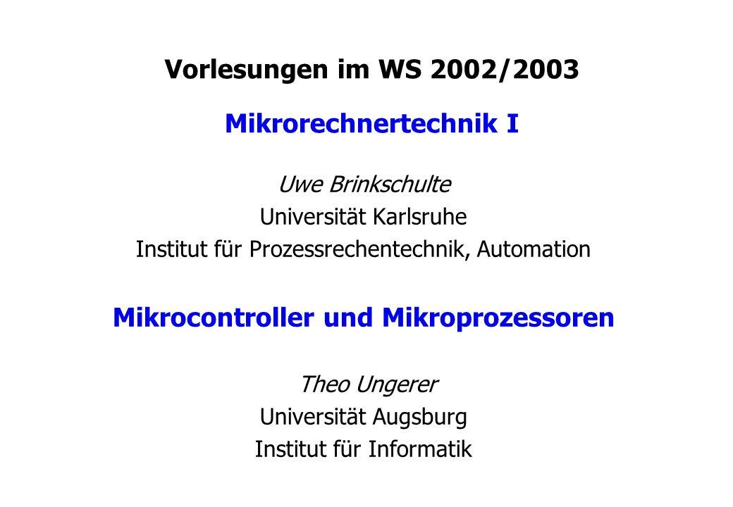 Vorlesungen im WS 2002/2003 Mikrorechnertechnik I Uwe Brinkschulte Universität Karlsruhe Institut für Prozessrechentechnik, Automation Mikrocontroller