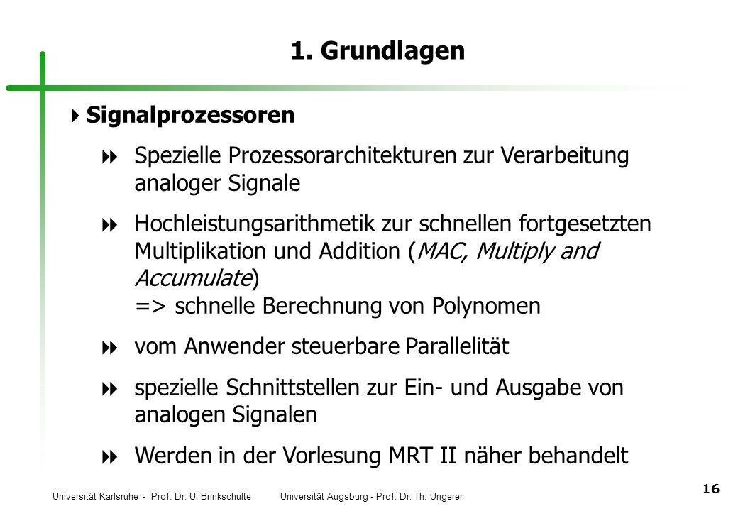 Universität Karlsruhe - Prof. Dr. U. Brinkschulte Universität Augsburg - Prof. Dr. Th. Ungerer 16 1. Grundlagen Signalprozessoren Spezielle Prozessora