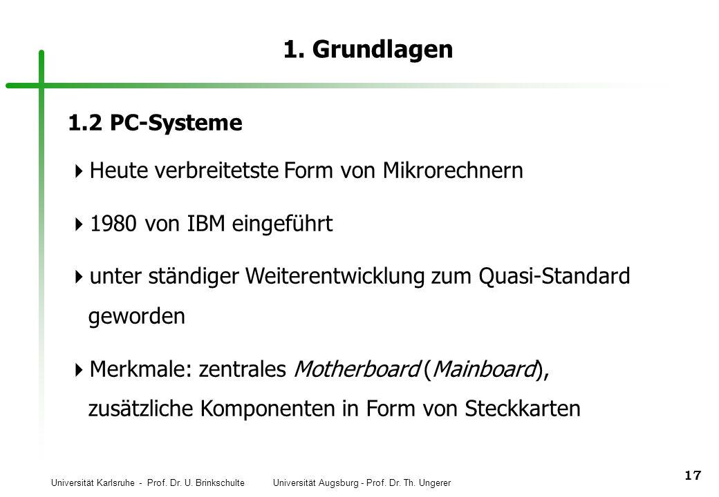 Universität Karlsruhe - Prof. Dr. U. Brinkschulte Universität Augsburg - Prof. Dr. Th. Ungerer 17 1. Grundlagen 1.2PC-Systeme Heute verbreitetste Form