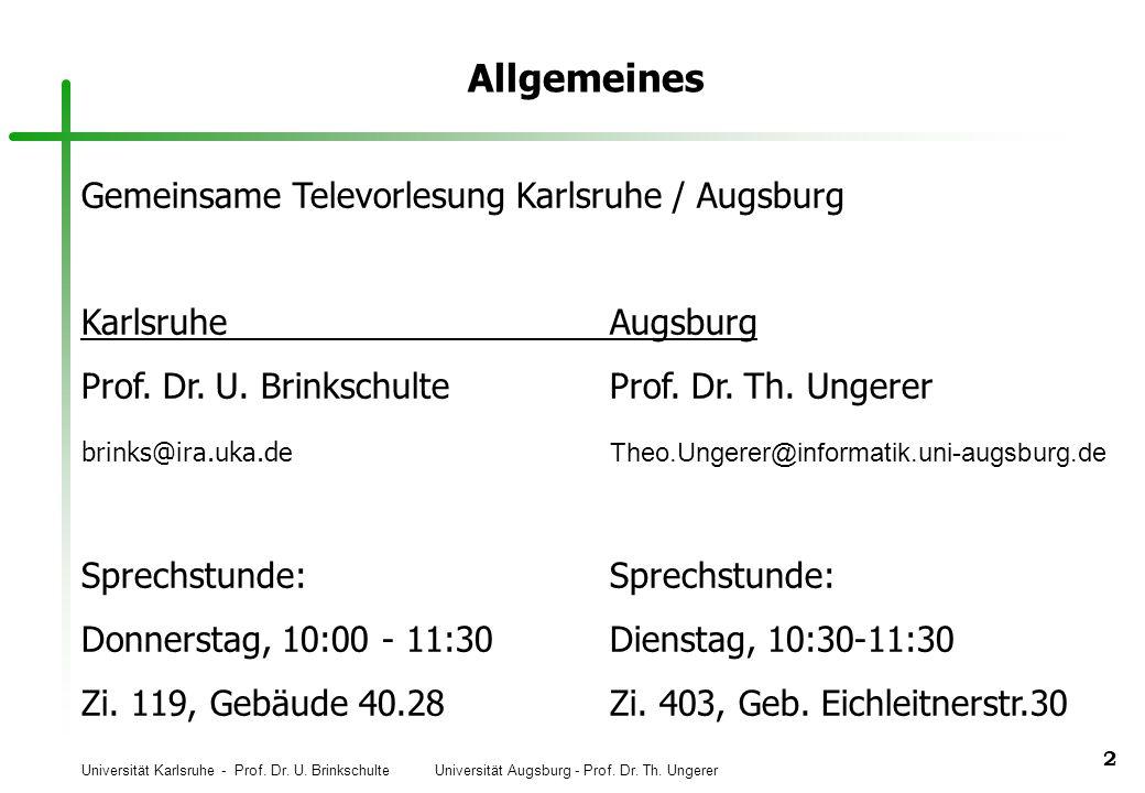 Universität Karlsruhe - Prof. Dr. U. Brinkschulte Universität Augsburg - Prof. Dr. Th. Ungerer 2 Allgemeines Gemeinsame Televorlesung Karlsruhe / Augs