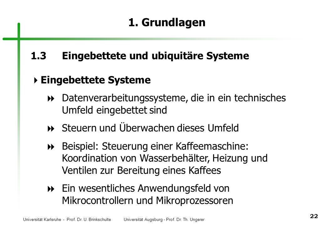 Universität Karlsruhe - Prof. Dr. U. Brinkschulte Universität Augsburg - Prof. Dr. Th. Ungerer 22 1. Grundlagen 1.3Eingebettete und ubiquitäre Systeme