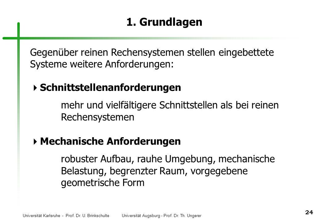 Universität Karlsruhe - Prof. Dr. U. Brinkschulte Universität Augsburg - Prof. Dr. Th. Ungerer 24 1. Grundlagen Gegenüber reinen Rechensystemen stelle