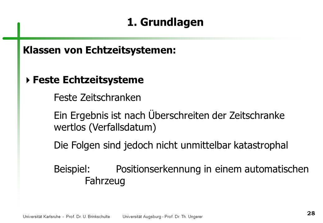 Universität Karlsruhe - Prof. Dr. U. Brinkschulte Universität Augsburg - Prof. Dr. Th. Ungerer 28 1. Grundlagen Klassen von Echtzeitsystemen: Feste Ec