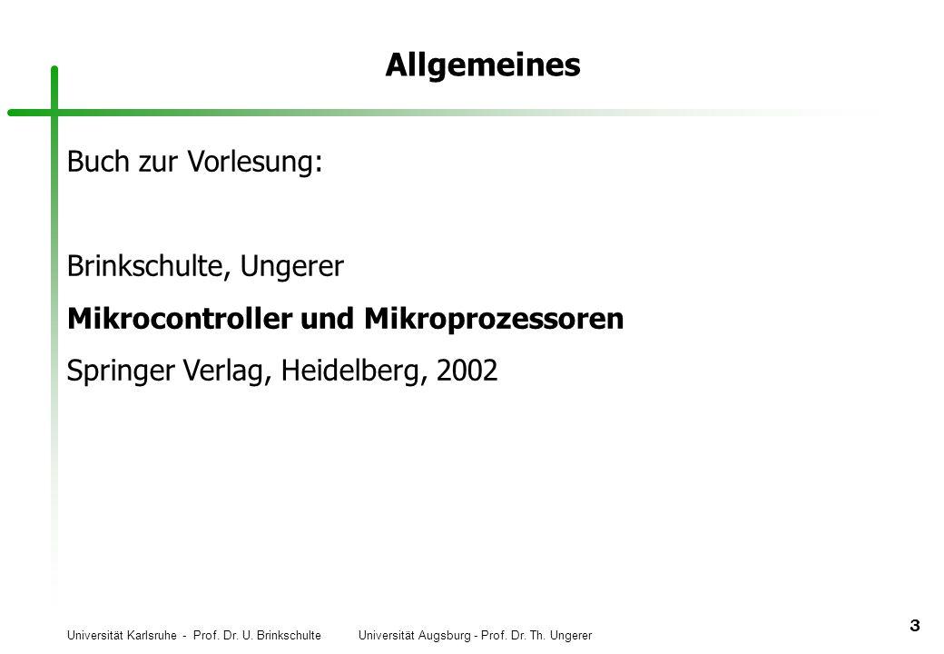 Universität Karlsruhe - Prof. Dr. U. Brinkschulte Universität Augsburg - Prof. Dr. Th. Ungerer 3 Allgemeines Buch zur Vorlesung: Brinkschulte, Ungerer