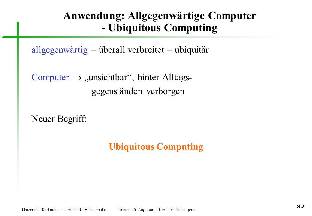 Universität Karlsruhe - Prof. Dr. U. Brinkschulte Universität Augsburg - Prof. Dr. Th. Ungerer 32 Anwendung: Allgegenwärtige Computer - Ubiquitous Com