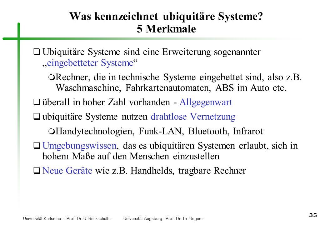 Universität Karlsruhe - Prof. Dr. U. Brinkschulte Universität Augsburg - Prof. Dr. Th. Ungerer 35 Was kennzeichnet ubiquitäre Systeme? 5 Merkmale q Ub
