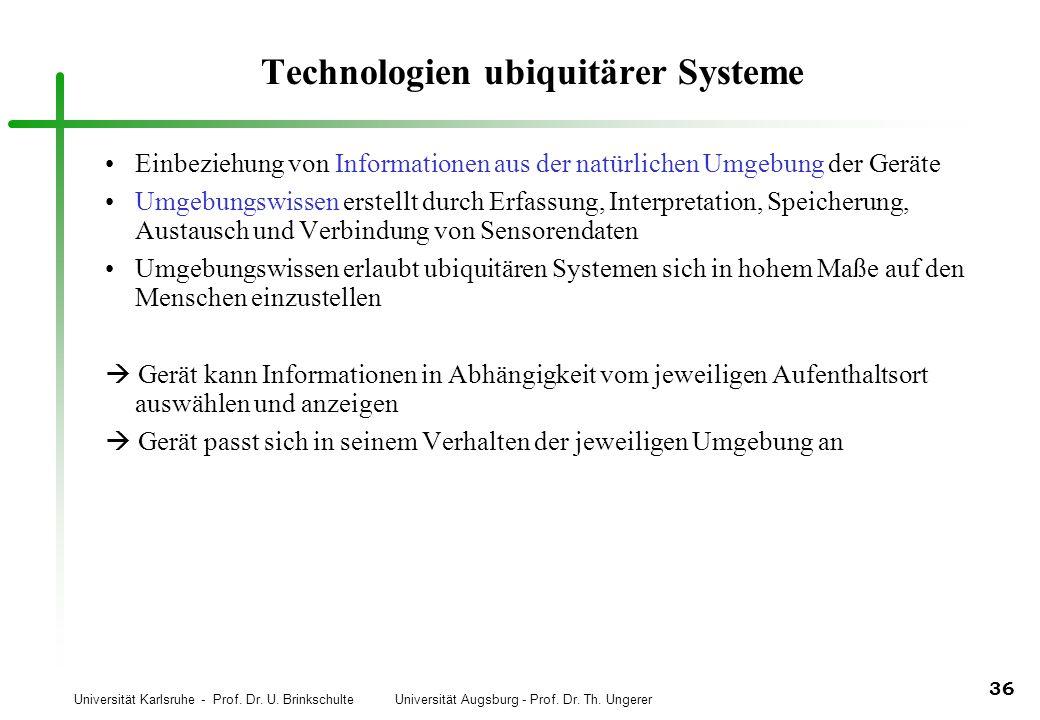 Universität Karlsruhe - Prof. Dr. U. Brinkschulte Universität Augsburg - Prof. Dr. Th. Ungerer 36 Technologien ubiquitärer Systeme Einbeziehung von In