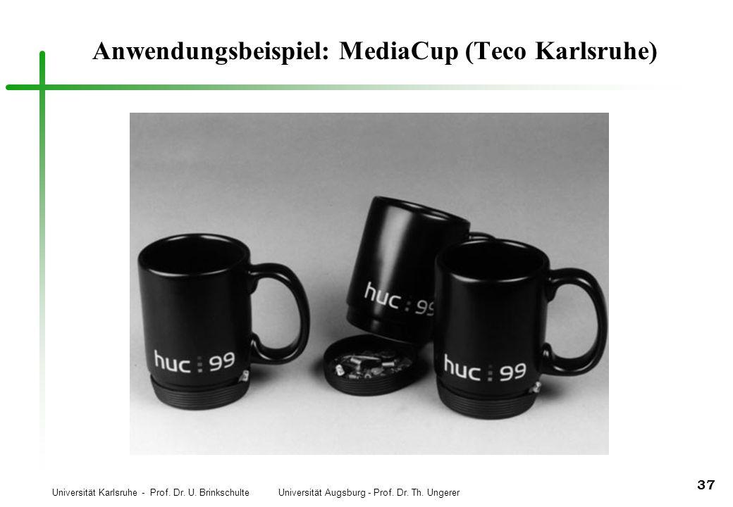 Universität Karlsruhe - Prof. Dr. U. Brinkschulte Universität Augsburg - Prof. Dr. Th. Ungerer 37 Anwendungsbeispiel: MediaCup (Teco Karlsruhe)