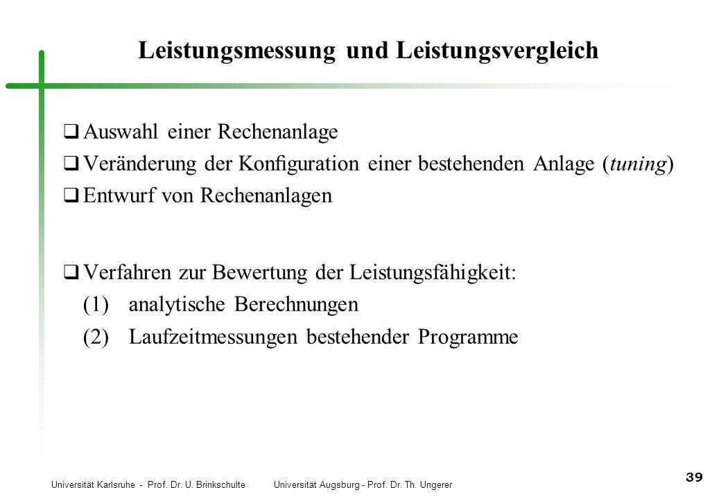 Universität Karlsruhe - Prof. Dr. U. Brinkschulte Universität Augsburg - Prof. Dr. Th. Ungerer 39 Leistungsmessung und Leistungsvergleich q Auswahl ei