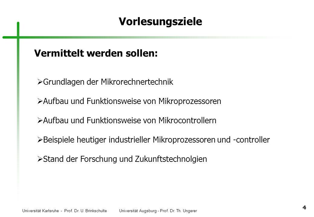 Universität Karlsruhe - Prof. Dr. U. Brinkschulte Universität Augsburg - Prof. Dr. Th. Ungerer 4 Vorlesungsziele Grundlagen der Mikrorechnertechnik Au