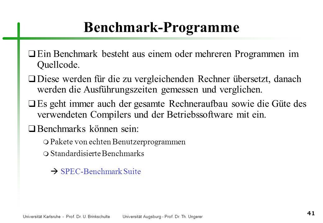 Universität Karlsruhe - Prof. Dr. U. Brinkschulte Universität Augsburg - Prof. Dr. Th. Ungerer 41 Benchmark-Programme q Ein Benchmark besteht aus eine
