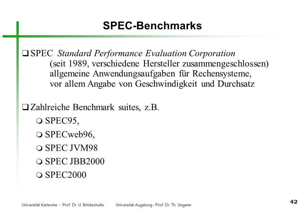 Universität Karlsruhe - Prof. Dr. U. Brinkschulte Universität Augsburg - Prof. Dr. Th. Ungerer 42 SPEC-Benchmarks q SPEC Standard Performance Evaluati