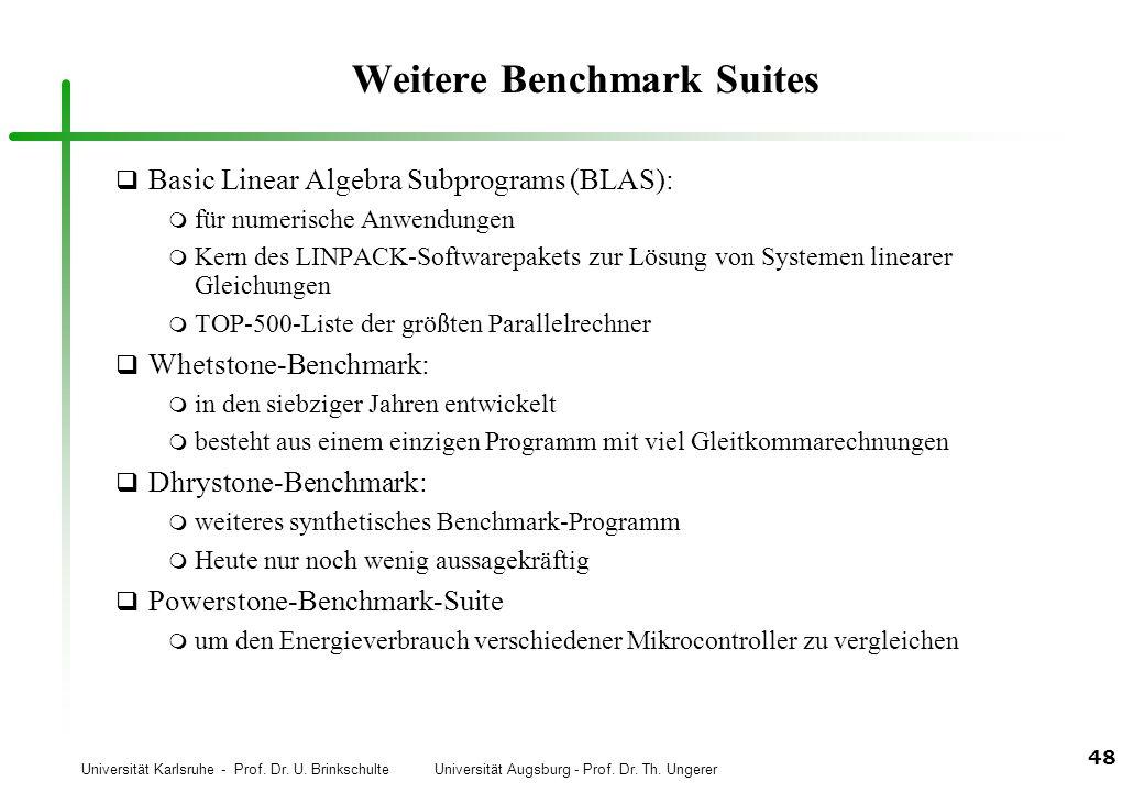 Universität Karlsruhe - Prof. Dr. U. Brinkschulte Universität Augsburg - Prof. Dr. Th. Ungerer 48 Weitere Benchmark Suites q Basic Linear Algebra Subp