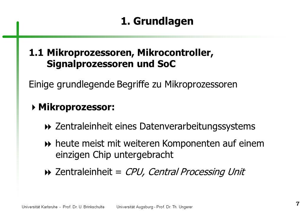 Universität Karlsruhe - Prof. Dr. U. Brinkschulte Universität Augsburg - Prof. Dr. Th. Ungerer 7 1. Grundlagen 1.1Mikroprozessoren, Mikrocontroller, S