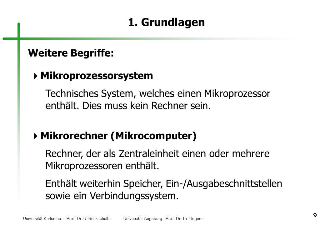 Universität Karlsruhe - Prof. Dr. U. Brinkschulte Universität Augsburg - Prof. Dr. Th. Ungerer 9 1. Grundlagen Weitere Begriffe: Mikroprozessorsystem
