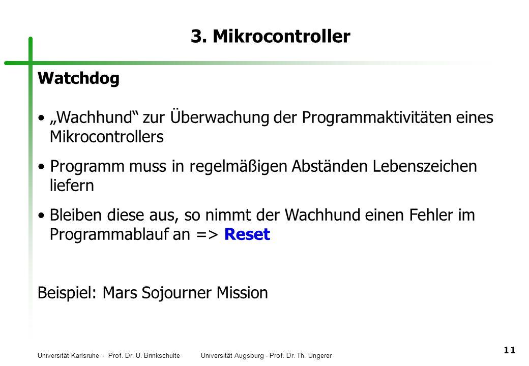 Universität Karlsruhe - Prof. Dr. U. Brinkschulte Universität Augsburg - Prof. Dr. Th. Ungerer 11 3. Mikrocontroller Watchdog Wachhund zur Überwachung