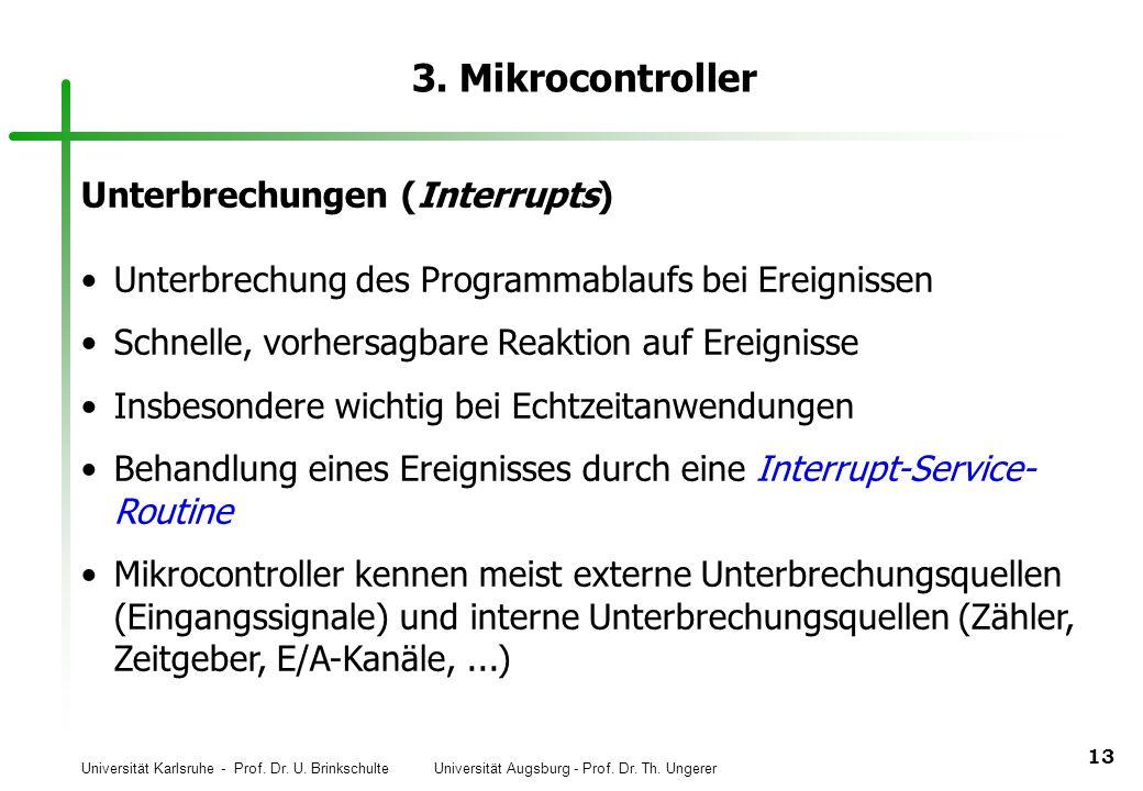 Universität Karlsruhe - Prof. Dr. U. Brinkschulte Universität Augsburg - Prof. Dr. Th. Ungerer 13 3. Mikrocontroller Unterbrechungen (Interrupts) Unte