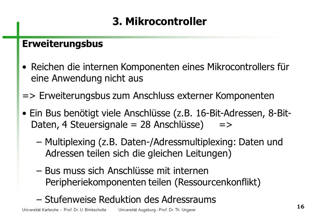 Universität Karlsruhe - Prof. Dr. U. Brinkschulte Universität Augsburg - Prof. Dr. Th. Ungerer 16 3. Mikrocontroller Erweiterungsbus Reichen die inter