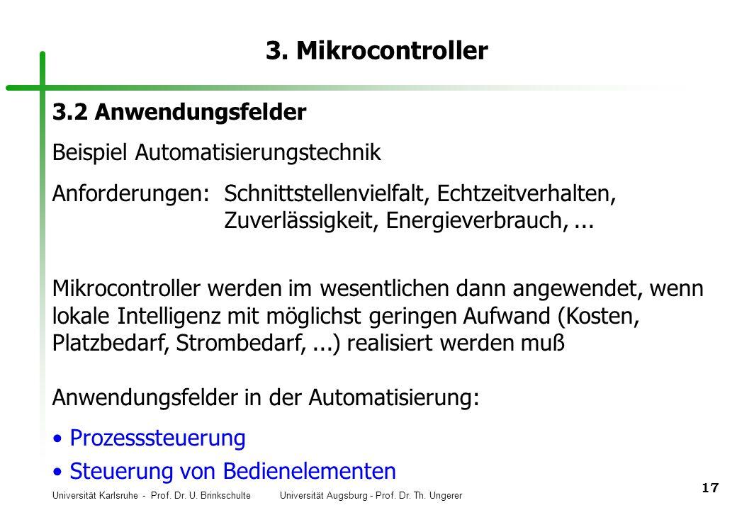Universität Karlsruhe - Prof. Dr. U. Brinkschulte Universität Augsburg - Prof. Dr. Th. Ungerer 17 3. Mikrocontroller 3.2 Anwendungsfelder Beispiel Aut