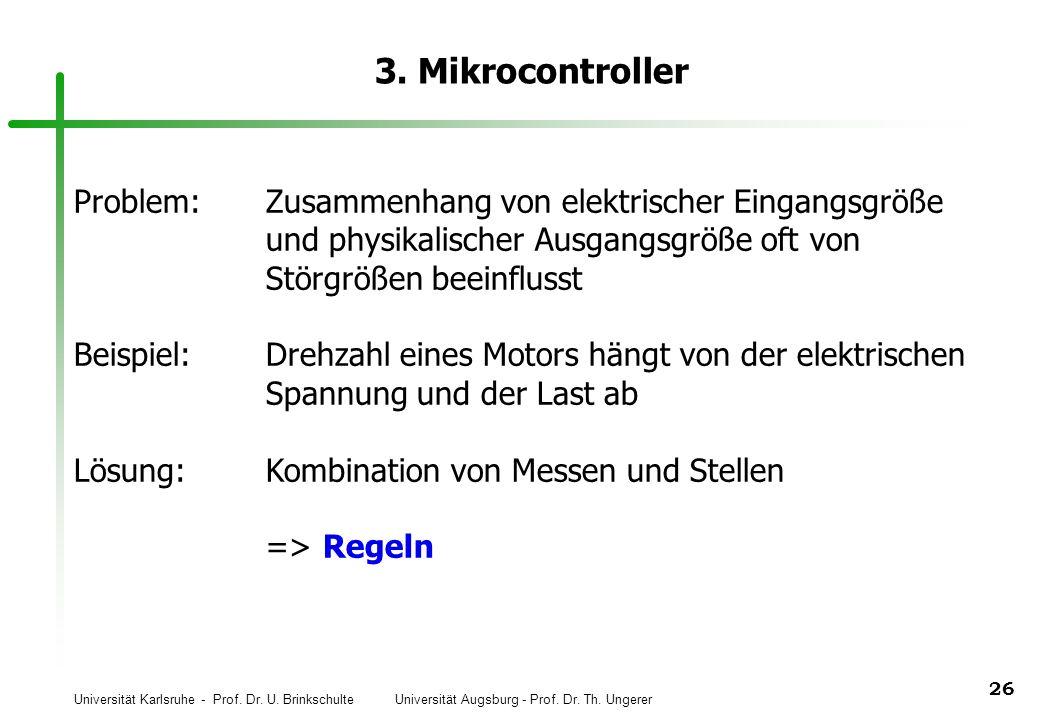 Universität Karlsruhe - Prof. Dr. U. Brinkschulte Universität Augsburg - Prof. Dr. Th. Ungerer 26 3. Mikrocontroller Problem:Zusammenhang von elektris