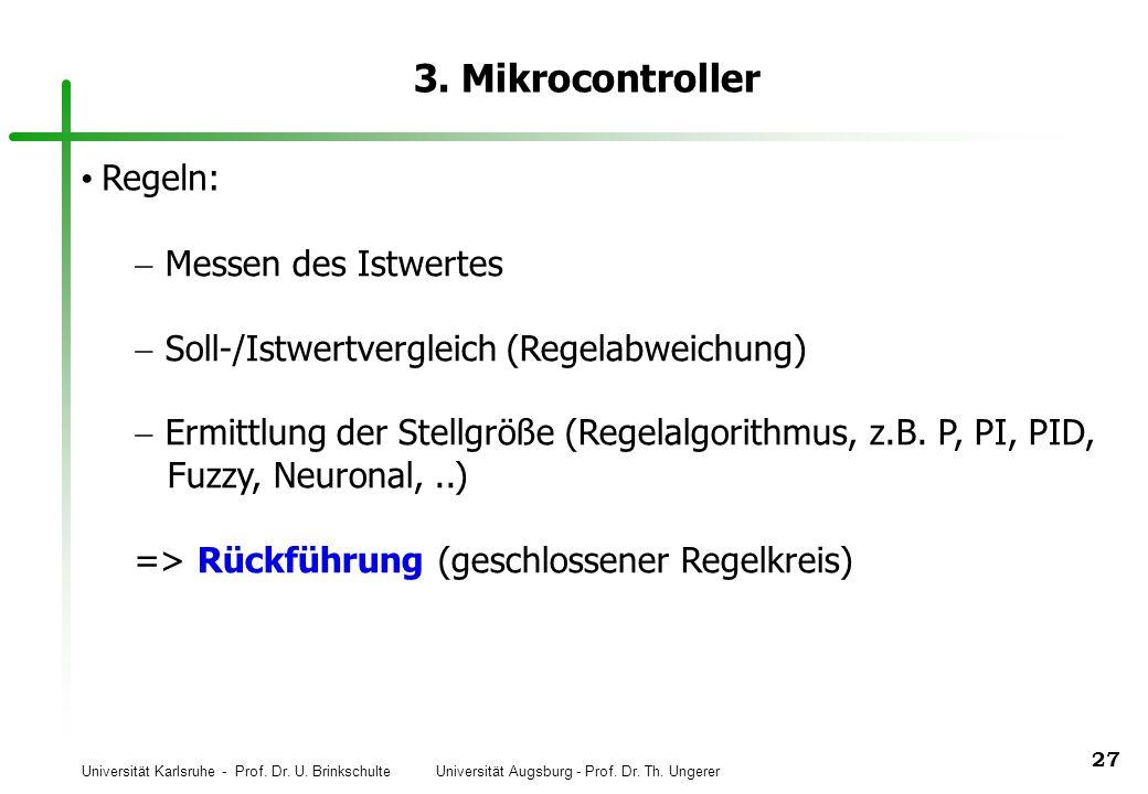 Universität Karlsruhe - Prof. Dr. U. Brinkschulte Universität Augsburg - Prof. Dr. Th. Ungerer 27 3. Mikrocontroller Regeln: Messen des Istwertes Soll