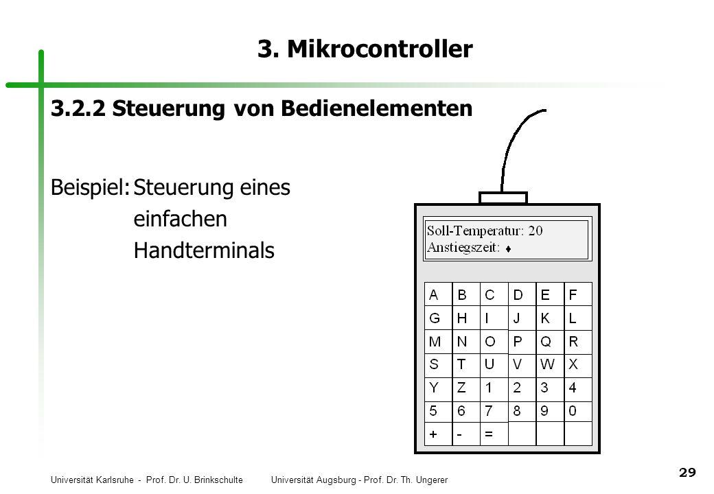 Universität Karlsruhe - Prof. Dr. U. Brinkschulte Universität Augsburg - Prof. Dr. Th. Ungerer 29 3. Mikrocontroller 3.2.2 Steuerung von Bedienelement