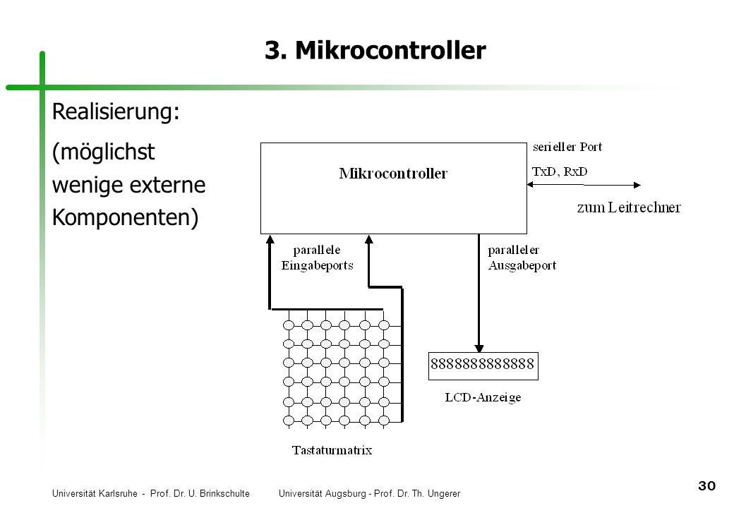Universität Karlsruhe - Prof. Dr. U. Brinkschulte Universität Augsburg - Prof. Dr. Th. Ungerer 30 3. Mikrocontroller Realisierung: (möglichst wenige e