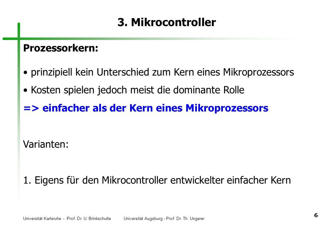 Universität Karlsruhe - Prof. Dr. U. Brinkschulte Universität Augsburg - Prof. Dr. Th. Ungerer 6 3. Mikrocontroller Prozessorkern: prinzipiell kein Un
