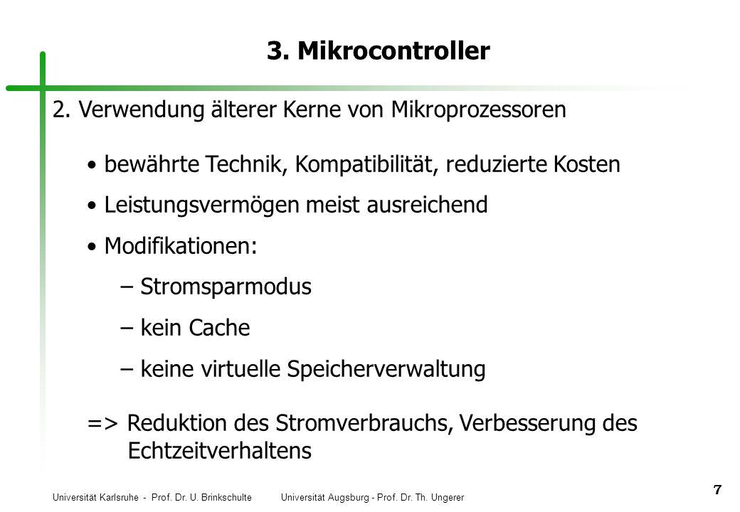 Universität Karlsruhe - Prof. Dr. U. Brinkschulte Universität Augsburg - Prof. Dr. Th. Ungerer 7 3. Mikrocontroller 2. Verwendung älterer Kerne von Mi
