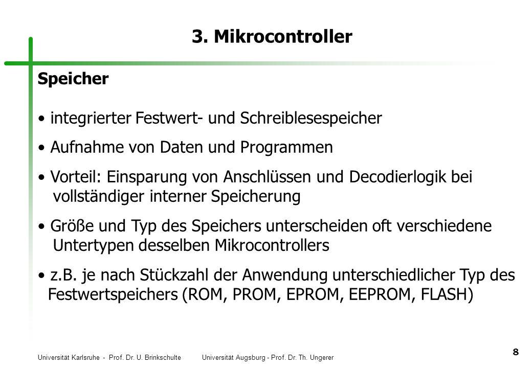 Universität Karlsruhe - Prof. Dr. U. Brinkschulte Universität Augsburg - Prof. Dr. Th. Ungerer 8 3. Mikrocontroller Speicher integrierter Festwert- un