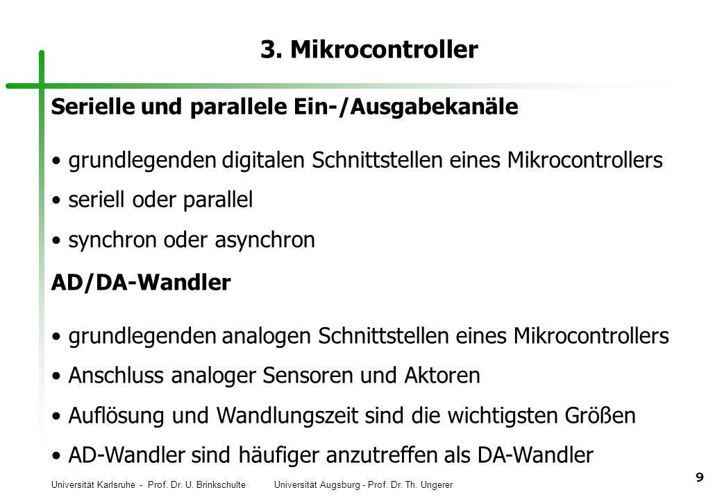 Universität Karlsruhe - Prof. Dr. U. Brinkschulte Universität Augsburg - Prof. Dr. Th. Ungerer 9 3. Mikrocontroller Serielle und parallele Ein-/Ausgab