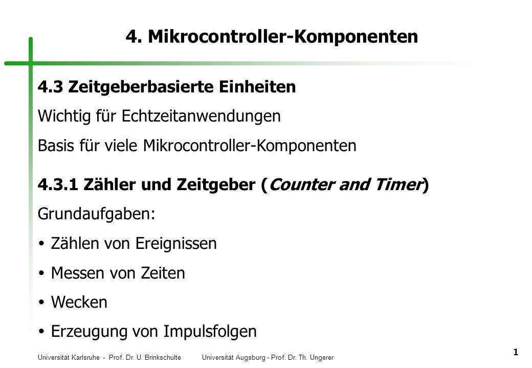 Universität Karlsruhe - Prof. Dr. U. Brinkschulte Universität Augsburg - Prof. Dr. Th. Ungerer 1 4. Mikrocontroller-Komponenten 4.3 Zeitgeberbasierte